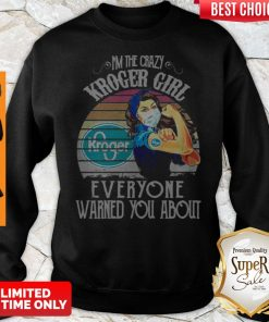 Nice I'm The Crazy Kroger Girl Everyone Warned You About Vintage Sweatshirt