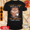 Nice Owl I Don't Care What Day It Is It's Early I'm Grumpy I Want Coffee Shirt
