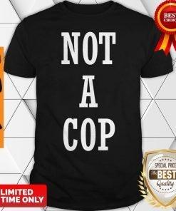 Not a Cop Design – Funny Policeman Shirt