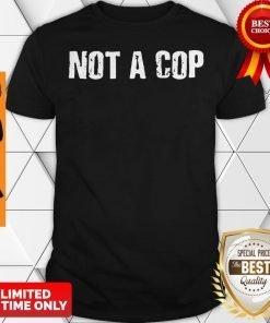 Not a Cop Funny Patrolman Shirt