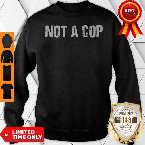 Not a Cop Funny Patrolman Sweatshirt