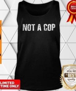 Not a Cop Funny Patrolman Tank Top