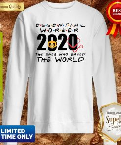 Official Essential Worker 2020 The Ones Who Saved The World Coronavirus Sweatshirt