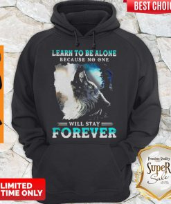 Official Learn To Be Alone Because No One Will Stay Forever Wolf Hoodie