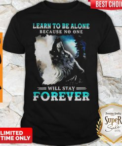 Official Learn To Be Alone Because No One Will Stay Forever Wolf Shirt