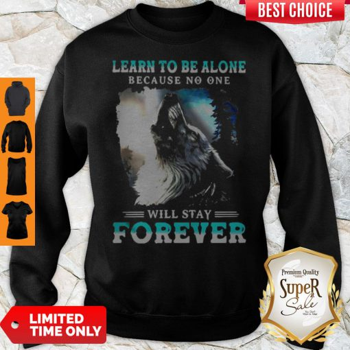Official Learn To Be Alone Because No One Will Stay Forever Wolf Sweatshirt