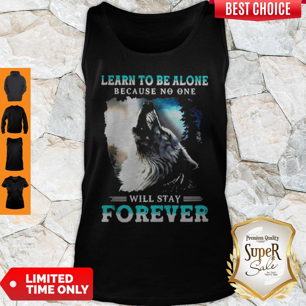 Official Learn To Be Alone Because No One Will Stay Forever Wolf Tank Top