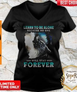 Official Learn To Be Alone Because No One Will Stay Forever Wolf V-neck