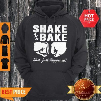 Shake And Bake That Just Happened Hoodie