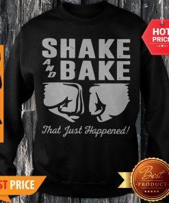 Shake And Bake That Just Happened Sweatshirt