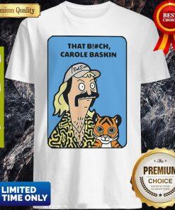 Nice Bob's Burger That Bitch Carole Baskin Shirt