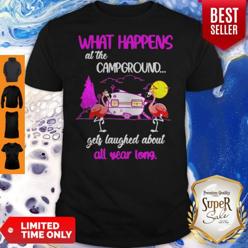 Camping Flamingos What Happened At The Campground Gets Laughed Shirt