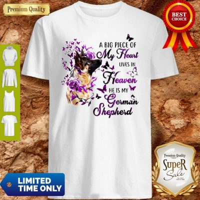 Dog A Big Piece Of My Heart Lives In Heaven He Is My German Shepherd Shirt