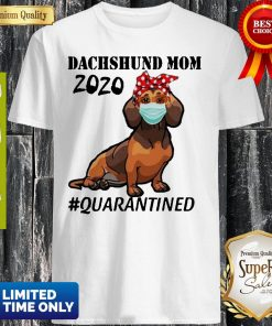 Top Dachshund Mom 2020 Quarantined Shirt