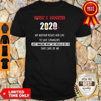 Nurse's Daughter 2020 My Mother Riskis Her Life To Save Strangers Shirt