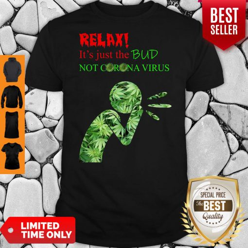 Awesome Relax It's Just The Bud Not Corona Virus T-shirt