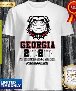 Georgia Bulldogs 2020 The Year When Shit Got Real Quatantined Shirt