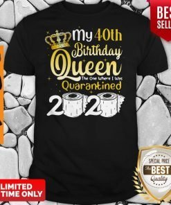 Funny My 40th Birthday Queen Where I Was Quarantined 2020 T-shirt