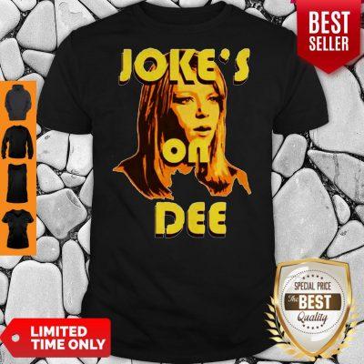 Official Joke's On Dee Shirt