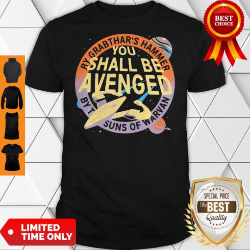 Awesome By Grabthar's Hammer You Shall Be Avenged Shirt