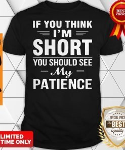 Nice If You Think I'm Short You Should See My Patience Shirt
