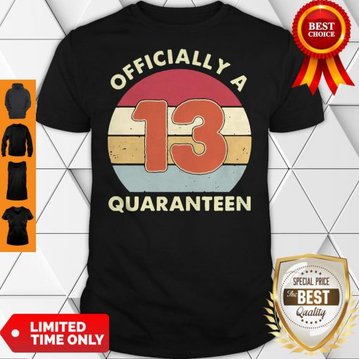 Officially A 13th Thirteen Quaranteen Birthday Quarantined 2020 Shirt