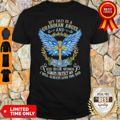 Cross My Dad Is A Guardian Angel And His Wide Wings Always Protect Me Shirt