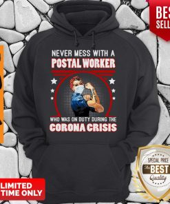 Strong Girl Never Mes With A Postal Worker Who Was On Duty During The Corona Crisis Hoodie