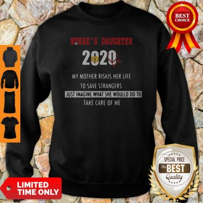 Nurse's Daughter 2020 My Mother Riskis Her Life To Save Strangers Sweatshirt