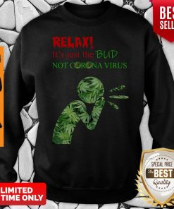 Awesome Relax It's Just The Bud Not Corona Virus Sweatshirt