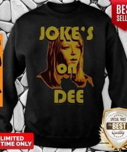 Official Joke's On Dee Sweatshirt
