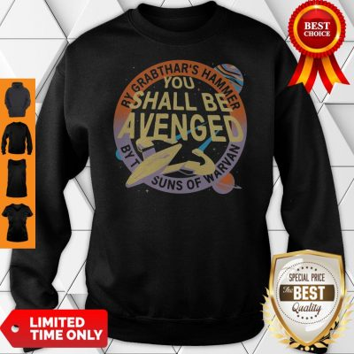 Awesome By Grabthar's Hammer You Shall Be Avenged Sweatshirt