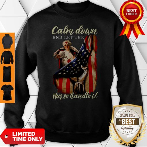 Calm Down And Let The Nurse Handle It Inside American Flag Sweatshirt