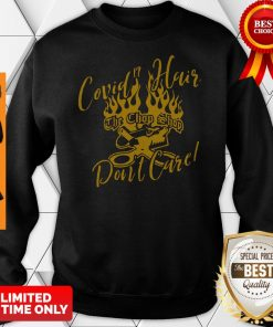 Funny Covid-19 Hair The Chop Shop Don't Care Sweatshirt
