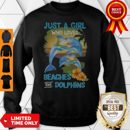 Funny Just A Girl Who Loves Beaches And Dolphins Sweatshirt