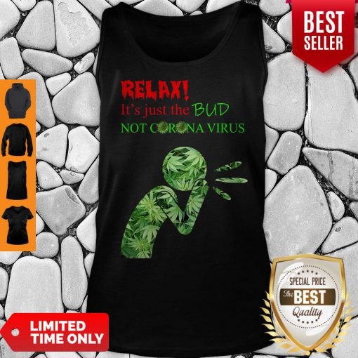 Awesome Relax It's Just The Bud Not Corona Virus Tank Top