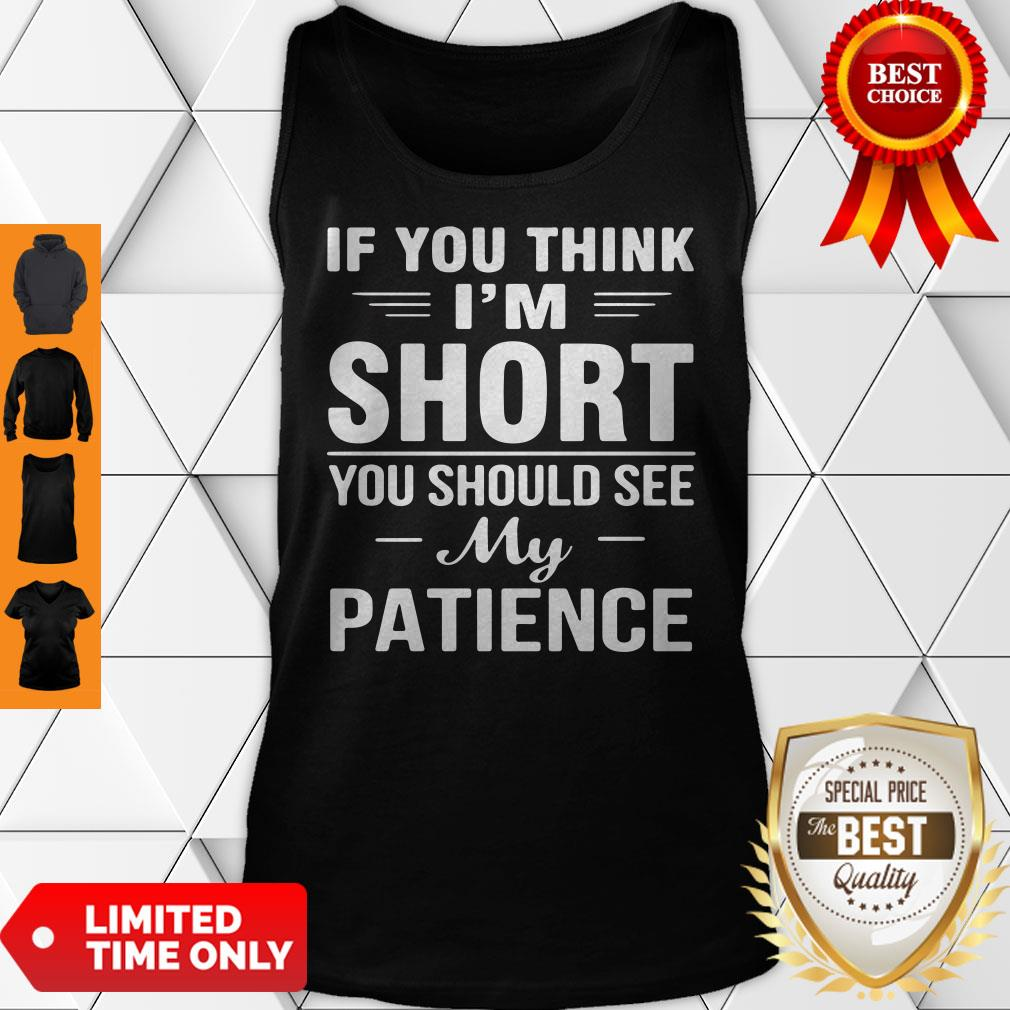 Nice If You Think I'm Short You Should See My Patience Tank Top