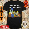 The Simpson Stay At Home You Can't Sit With Us Shirt