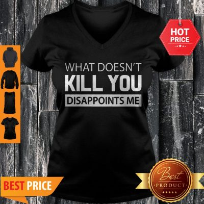 What Doesn't Kill You Disappoints Me V-neck