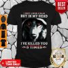 Wolves I May Look Calm But In My Head I've Killed You 5 Times Shirt