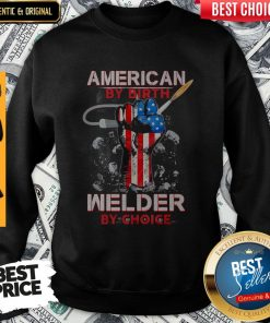 American By Birth Welder By Choice American Flag Veteran Independence Day Sweatshirt
