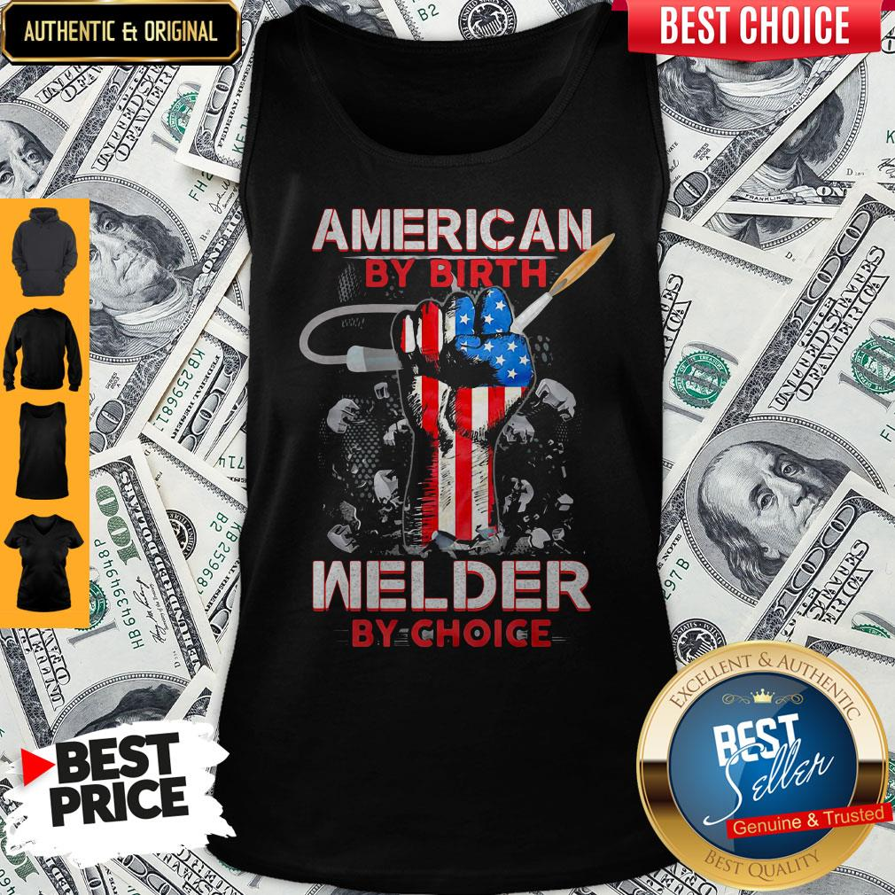 American By Birth Welder By Choice American Flag Veteran Independence Day Tank Top