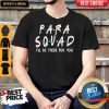 Awesome Para Squad Ill Be There For You Shirt