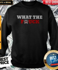 Awesome What The Firetruck Firefighter Sweatshirt