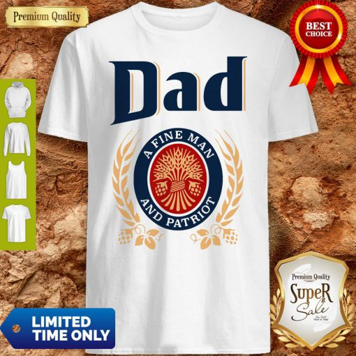 Dad A Fine Man And Patriot Miller Lite Fathers Day Shirt