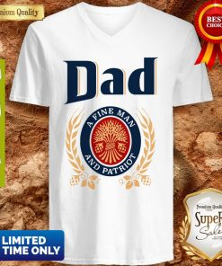 Dad A Fine Man And Patriot Miller Lite Fathers Day V-neck