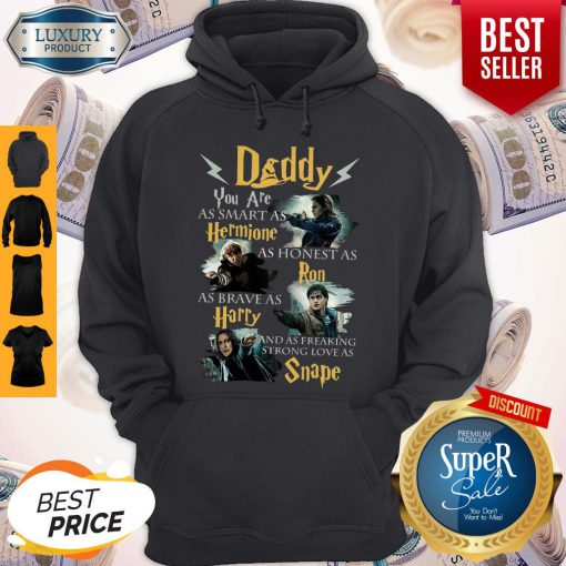 Daddy You Are As Smart As Hermione As Honest As Ron As Brave As Harry Harry Potter Fan Hoodie