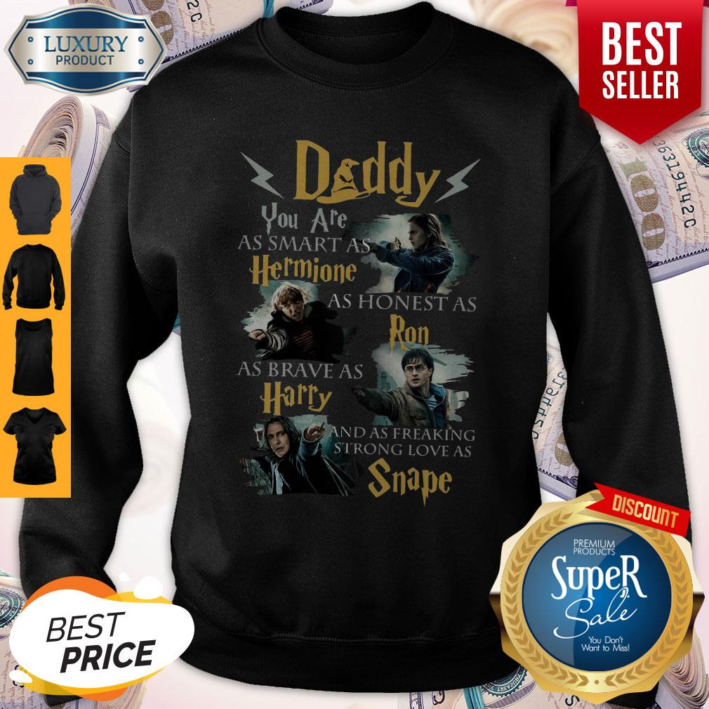 Daddy You Are As Smart As Hermione As Honest As Ron As Brave As Harry Harry Potter Fan Sweatshirt