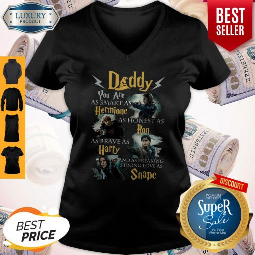 Daddy You Are As Smart As Hermione As Honest As Ron As Brave As Harry Harry Potter Fan V-neck