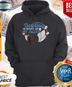 Good Bowling Is Right Up My Alley Hoodie